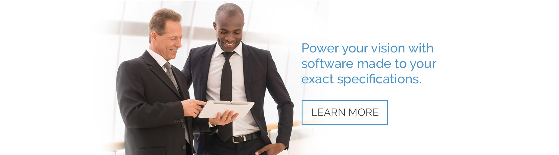 Power your vision with software made to your exact requirements.